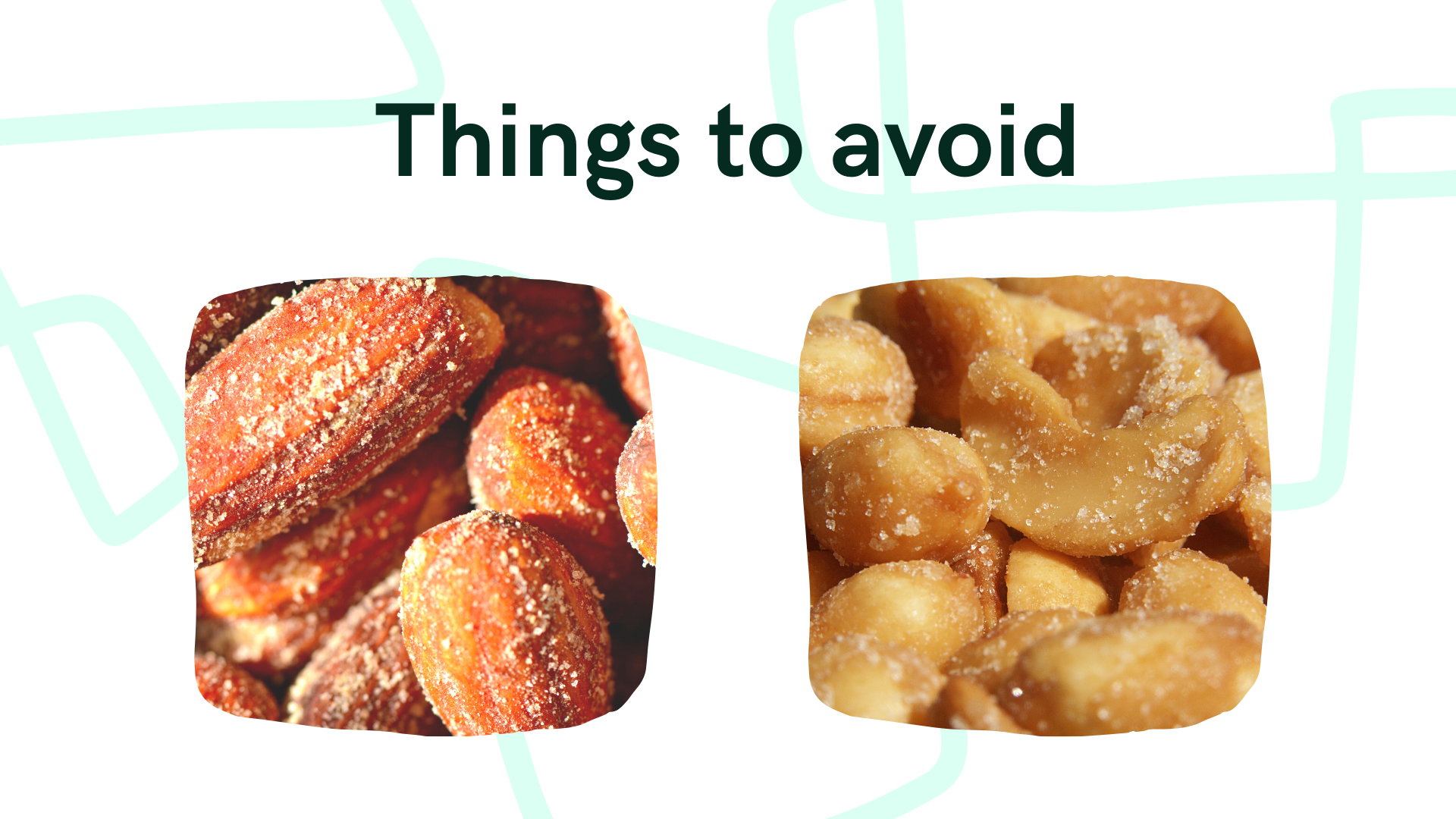 avoid candied and salted nuts