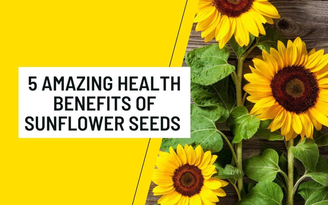 5 Amazing Health Benefits Of Sunflower Seeds