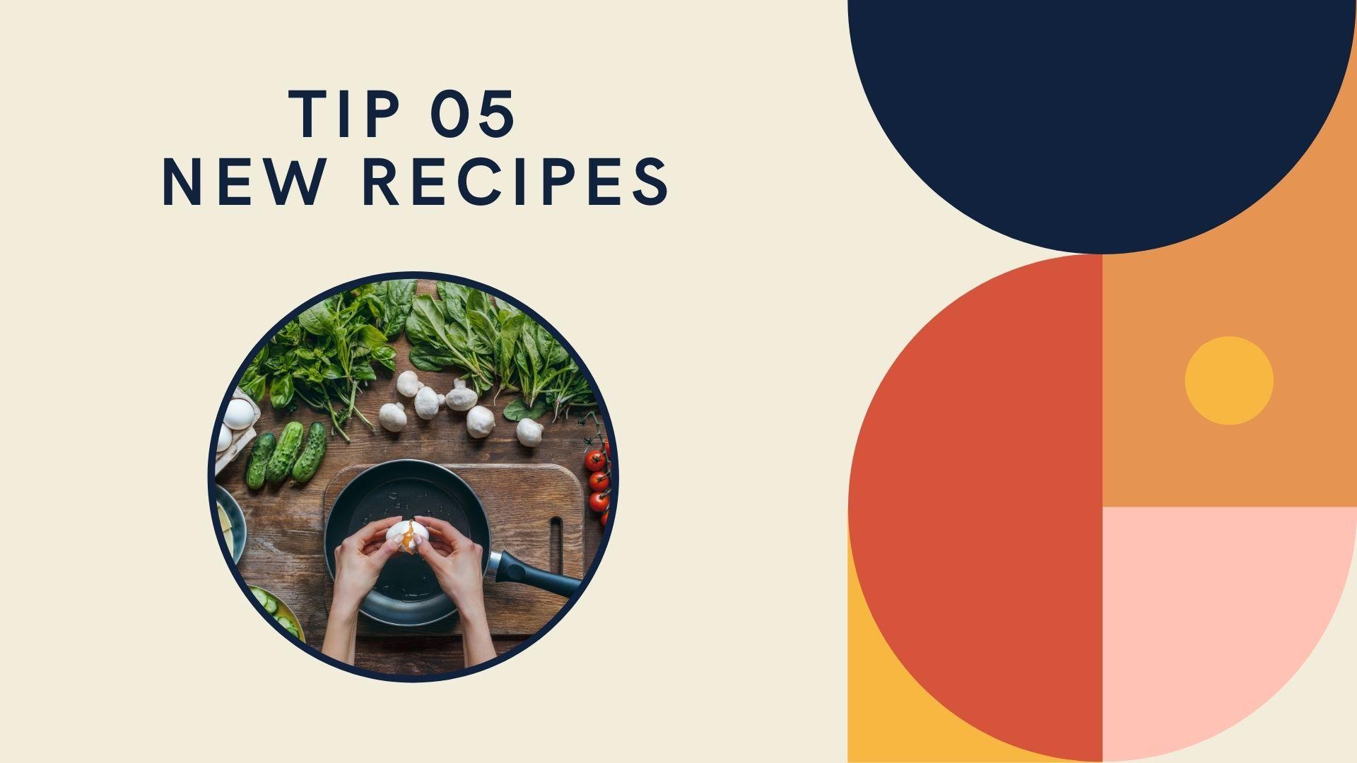 tip 5 new recipes