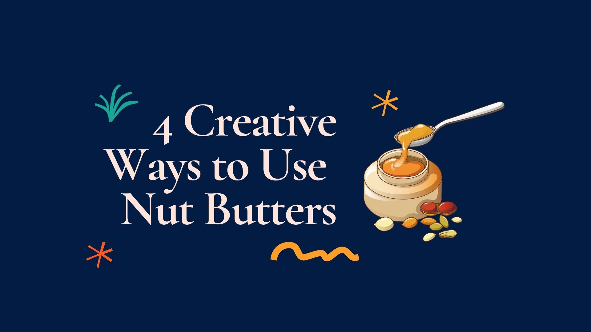 4 Creative Ways To Use Nut Butters