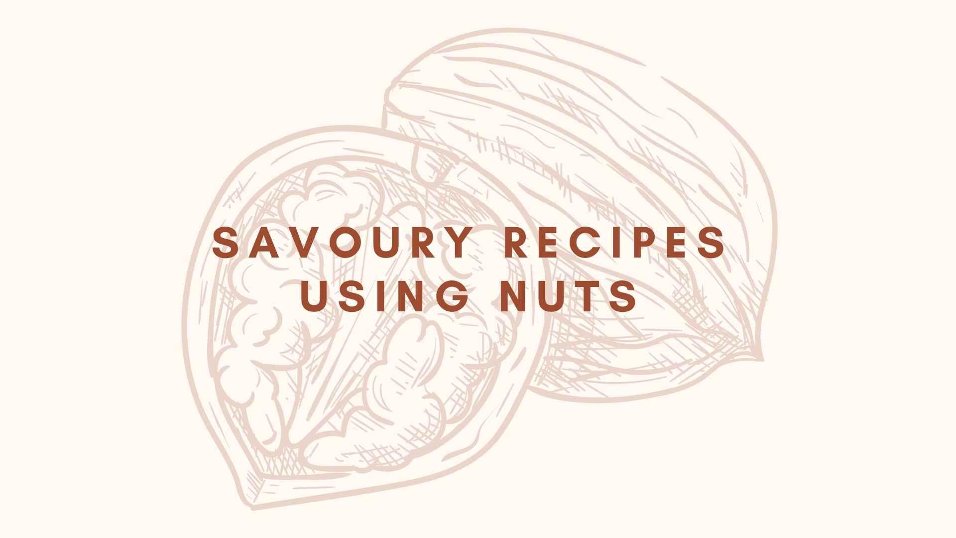 Savoury Recipes Using Nuts