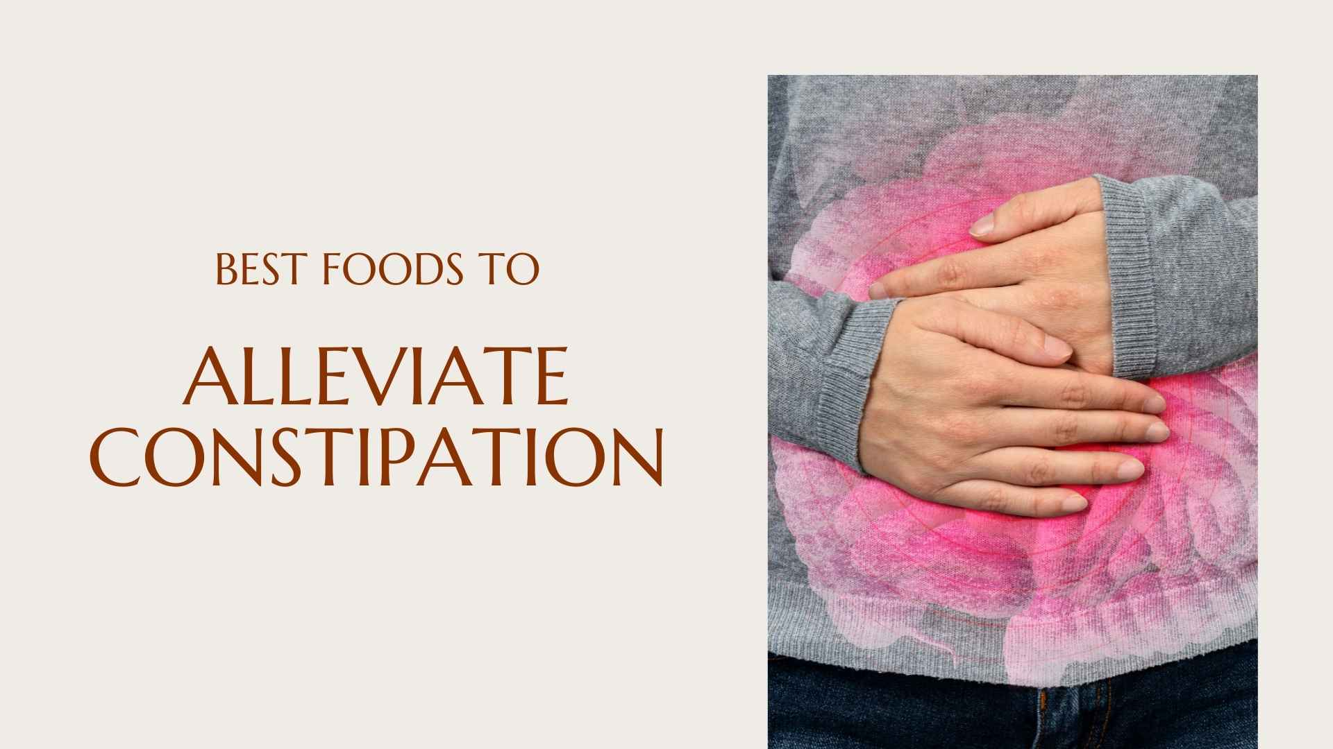 Best Foods To Alleviate Constipation
