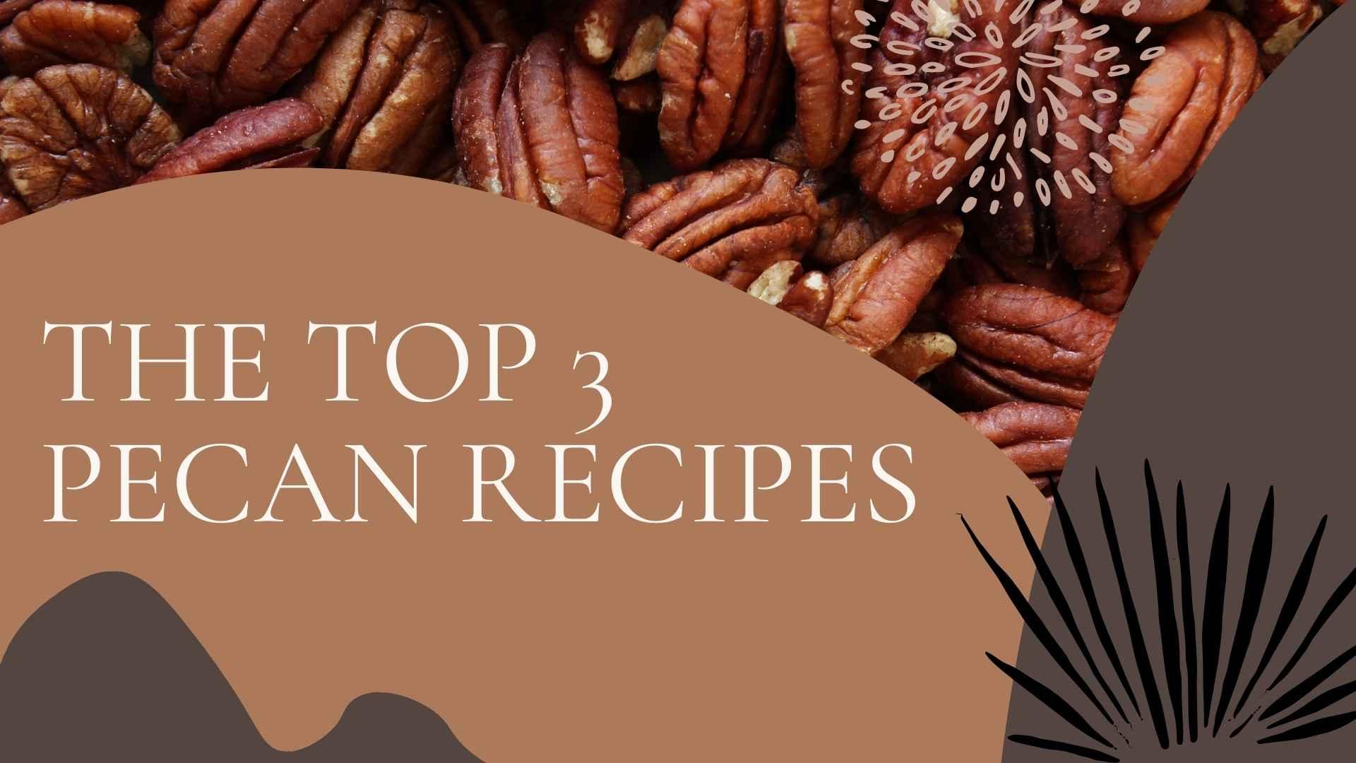 top 3 pecan recipes