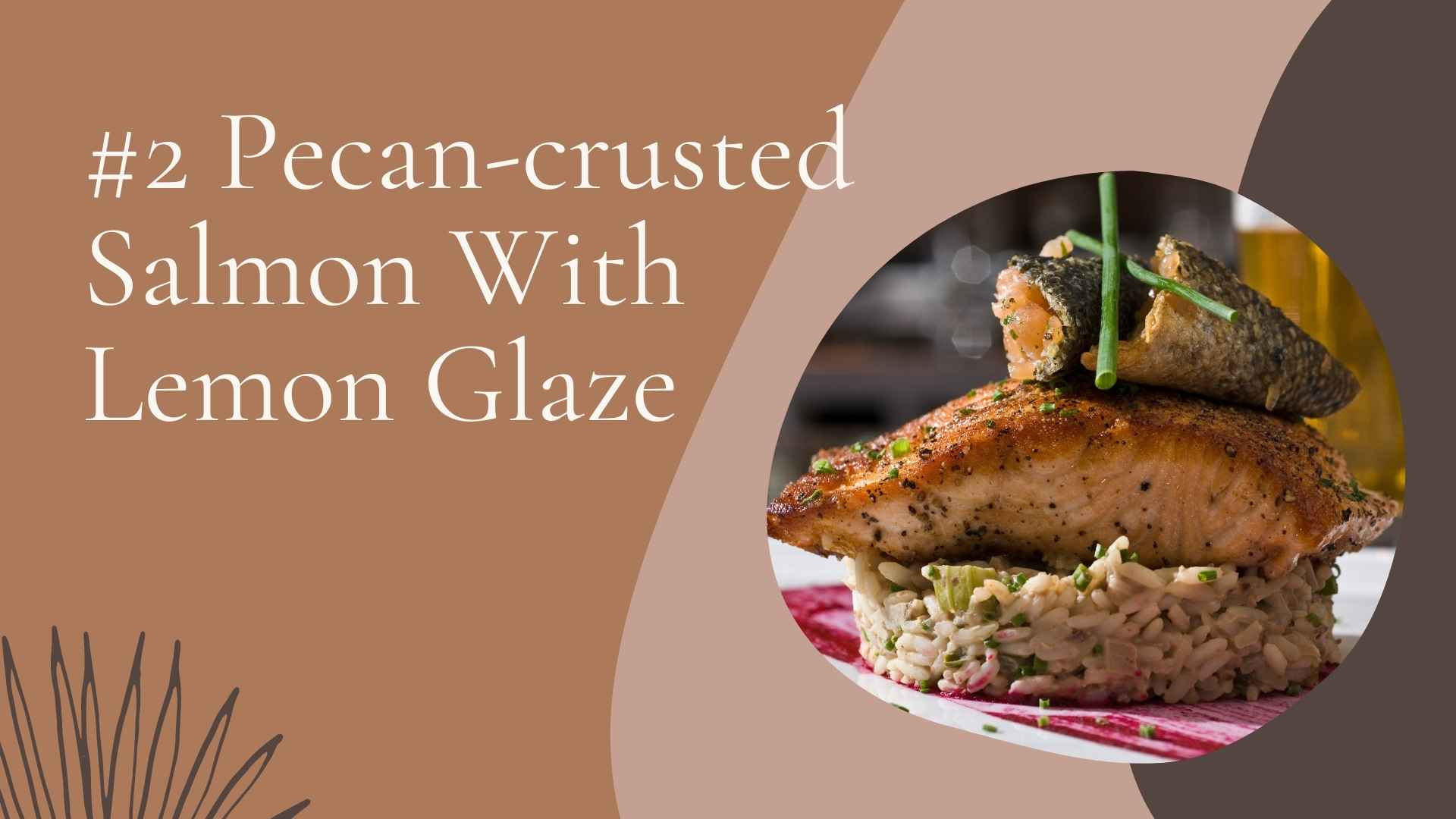 pecan-crusted salmon with lemon glaze