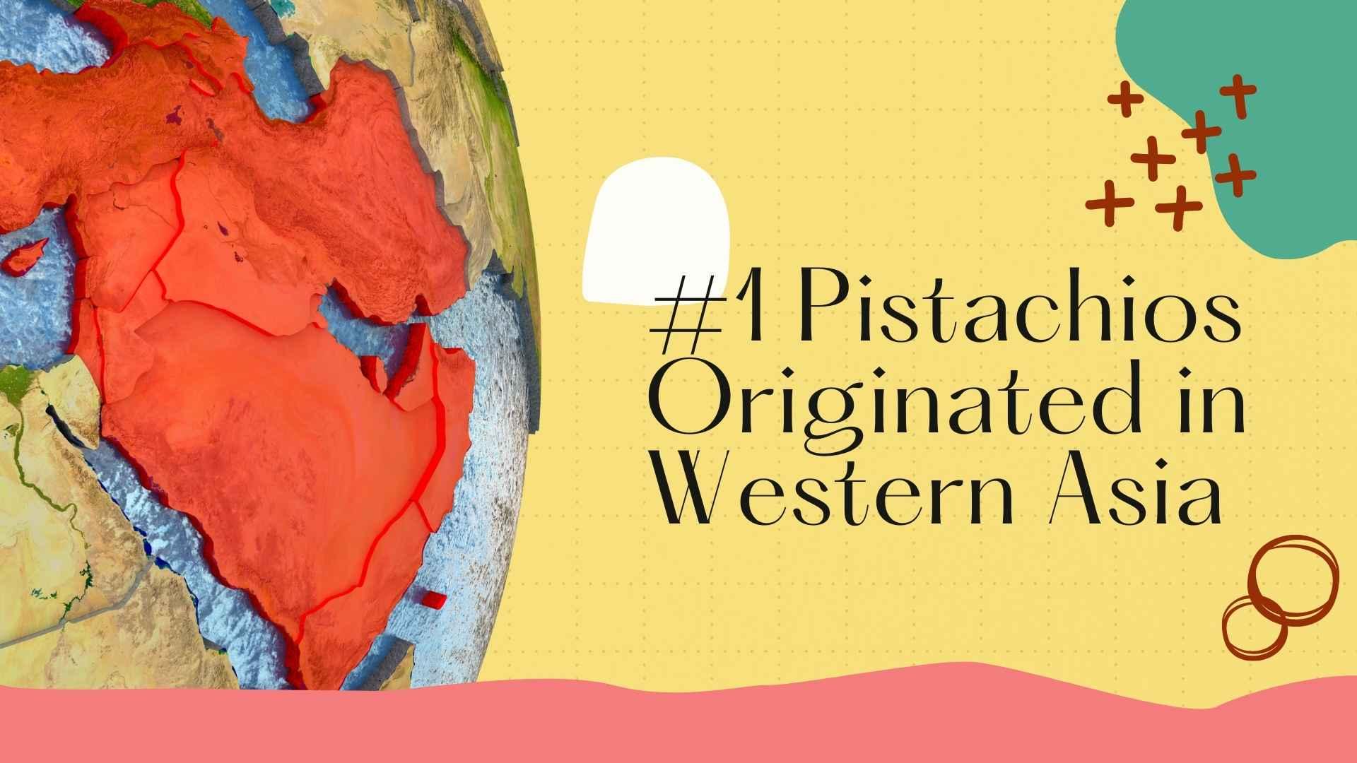 pistachios originated in western asia