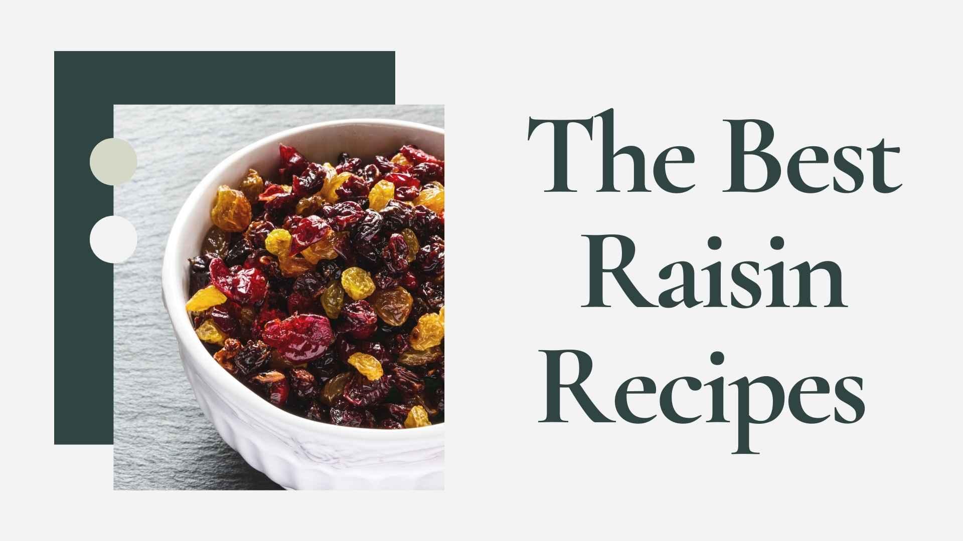 the best raisin recipes