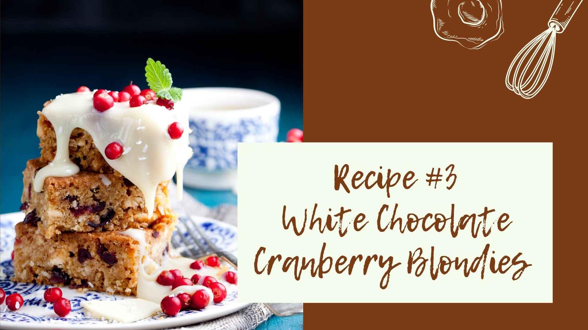 Recipe #3 White Chocolate Cranberry Blondies