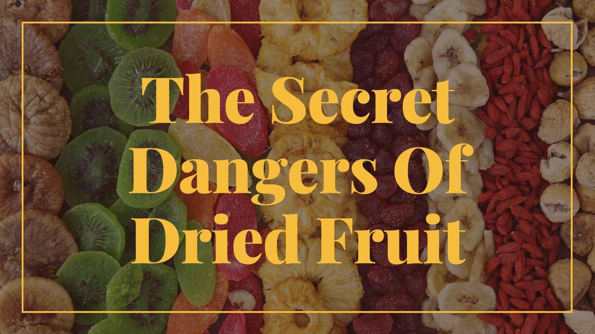 The Secret Dangers Of Dried Fruit
