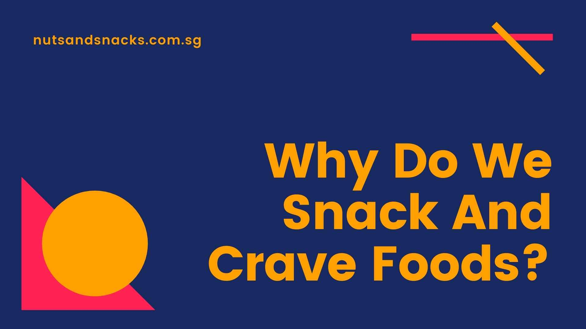 why do we snack and crave foods