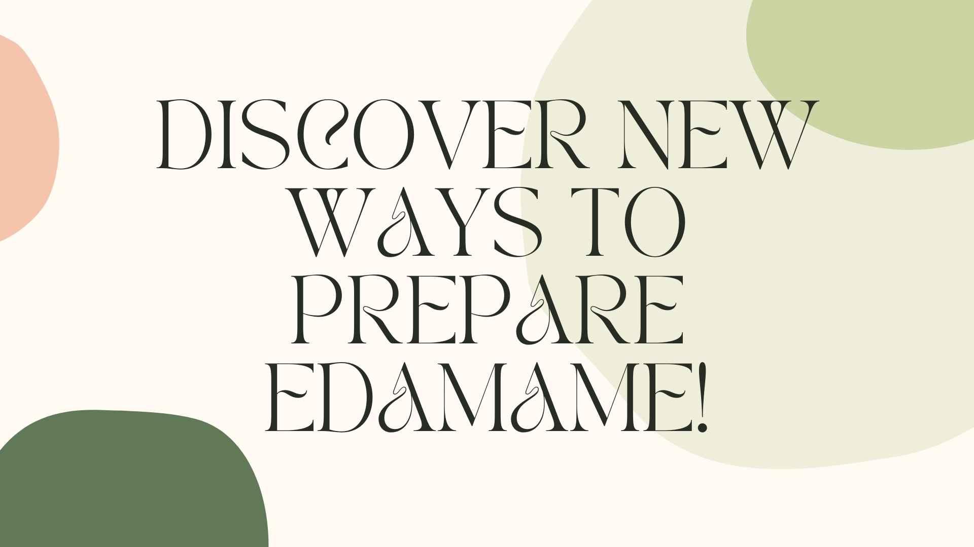 discover new ways to prepare edamame